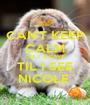 CAN'T KEEP CALM ONLY 8 DAYS  TIL I SEE NICOLE  - Personalised Poster A1 size