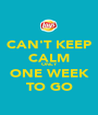 CAN'T KEEP CALM ONLY ONE WEEK TO GO - Personalised Poster A1 size