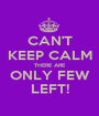 CAN'T KEEP CALM THERE ARE ONLY FEW LEFT! - Personalised Poster A1 size