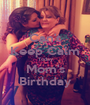 Can't Keep Calm Today Mom's Birthday - Personalised Poster A1 size