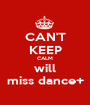 CAN'T KEEP CALM will miss dance+ - Personalised Poster A1 size