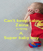 Can't keep calm Zeina Is having A  Super baby boy - Personalised Poster A1 size