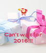 Can't wait for 2016!!! - Personalised Poster A1 size