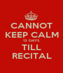 CANNOT KEEP CALM 13 DAYS TILL RECITAL - Personalised Poster A1 size