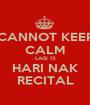 CANNOT KEEP CALM LAGI 13 HARI NAK RECITAL - Personalised Poster A1 size