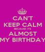 CAN'T KEEP CALM BECAUSE ITS ALMOST MY BIRTHDAY - Personalised Poster A1 size