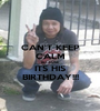 CAN'T KEEP CALM BECAUSE ITS HIS BIRTHDAY!!! - Personalised Poster A1 size