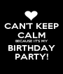 CAN'T KEEP CALM BECAUSE IT'S MY BIRTHDAY PARTY! - Personalised Poster A1 size
