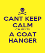 CANT KEEP CALM CAUSE ITS A COAT HANGER - Personalised Poster A1 size