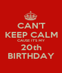 CAN'T KEEP CALM CAUSE IT'S MY 20th BIRTHDAY - Personalised Poster A1 size