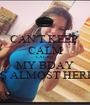CAN'T KEEP  CALM CAUSE  MY BDAY IS ALMOST HERE - Personalised Poster A1 size