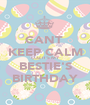 CANT  KEEP CALM COZ IT'S MY BESTIE'S BIRTHDAY - Personalised Poster A1 size
