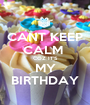 CANT KEEP CALM  COZ IT'S MY BIRTHDAY - Personalised Poster A1 size