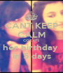 CANT KEEP CALM COZ ITS her birthday  in 5 days - Personalised Poster A1 size