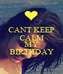 CANT KEEP CALM COZ ITS MY BIRTHDAY - Personalised Poster A1 size