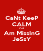 CaNt KeeP CALM CuS Am MissInG JeSsY - Personalised Poster A1 size