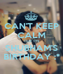 CAN'T KEEP CALM CUZ ITS SHUBHAM'S BIRTHDAY :* - Personalised Poster A1 size