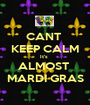 CANT  KEEP CALM It's  ALMOST  MARDI GRAS - Personalised Poster A1 size