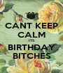 CANT KEEP CALM ITS BIRTHDAY BITCHES - Personalised Poster A1 size