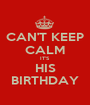 CAN'T KEEP CALM IT'S HIS BIRTHDAY - Personalised Poster A1 size