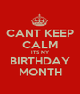 CANT KEEP CALM IT'S MY BIRTHDAY MONTH - Personalised Poster A1 size