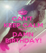 CAN'T  KEEP CALM ITS MY DAMN BIRTHDAY! - Personalised Poster A1 size