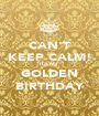CAN'T KEEP CALM! IT'S MY GOLDEN BIRTHDAY - Personalised Poster A1 size