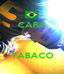 CARA  DE  TABACO - Personalised Poster A1 size