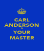 CARL ANDERSON IS YOUR MASTER - Personalised Poster A1 size