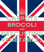 CARROTS BROCOLI ARE DESCUSTING VEGETABLES - Personalised Poster A1 size