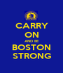 CARRY ON AND BE BOSTON STRONG - Personalised Poster A1 size