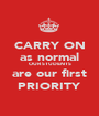 CARRY ON as normal OUR STUDENTS are our first PRIORITY - Personalised Poster A1 size