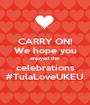 CARRY ON! We hope you enjoyed the celebrations #TulaLoveUKEU - Personalised Poster A1 size