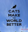 CATS MAKE THE WORLD BETTER - Personalised Poster A1 size