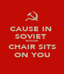 CAUSE IN  SOVIET  RUSSIA CHAIR SITS ON YOU - Personalised Poster A1 size