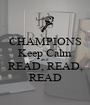 CHAMPIONS Keep Calm and READ, READ, READ - Personalised Poster A1 size
