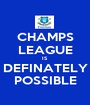 CHAMPS LEAGUE IS DEFINATELY POSSIBLE - Personalised Poster A1 size