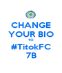 CHANGE YOUR BIO TO #TitokFC 7B - Personalised Poster A1 size