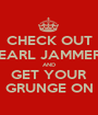 CHECK OUT PEARL JAMMERS AND GET YOUR GRUNGE ON - Personalised Poster A1 size