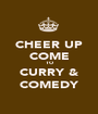 CHEER UP COME TO CURRY & COMEDY - Personalised Poster A1 size