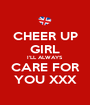 CHEER UP GIRL I'LL ALWAYS CARE FOR YOU XXX - Personalised Poster A1 size