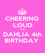 CHEERING  LOUD IT'S DAHLIA 4th BIRTHDAY  - Personalised Poster A1 size