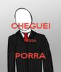 CHEGUEI  NESSA  PORRA - Personalised Poster A1 size