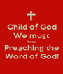 Child of God We must Keep Preaching the Word of God! - Personalised Poster A1 size