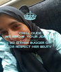CHILL DUDE WE KNOW YOUR JEALOUS  OF ANIQAHS BEUTY SO EITHER BUGGER OF OR RESPECT HER BEUTY - Personalised Poster A1 size