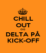 CHILL OUT OG DELTA PÅ KICK-OFF - Personalised Poster A1 size