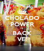 CHOLADO POWER IS BACK VE! - Personalised Poster A1 size