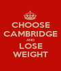 CHOOSE CAMBRIDGE AND LOSE WEIGHT - Personalised Poster A1 size