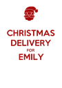 CHRISTMAS DELIVERY FOR EMILY  - Personalised Poster A1 size