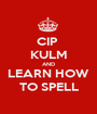 CIP  KULM AND LEARN HOW TO SPELL - Personalised Poster A1 size